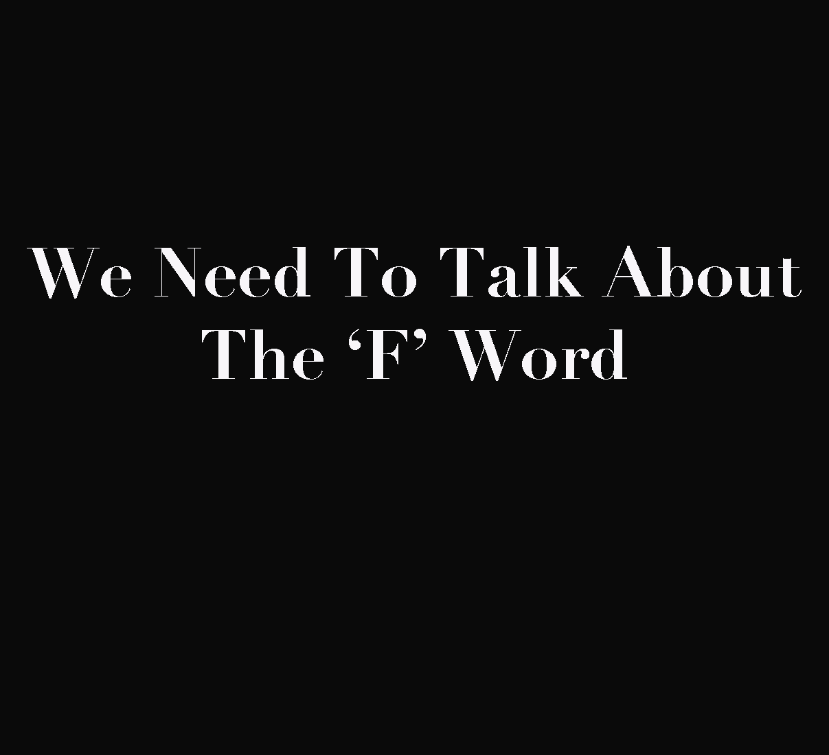 We Need To Talk About the 'F' Word By Yasmin Jones-Henry